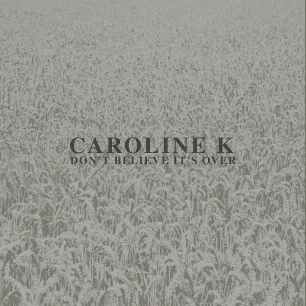 CAROLINE K - DON'T BELIEVE IT'S OVER