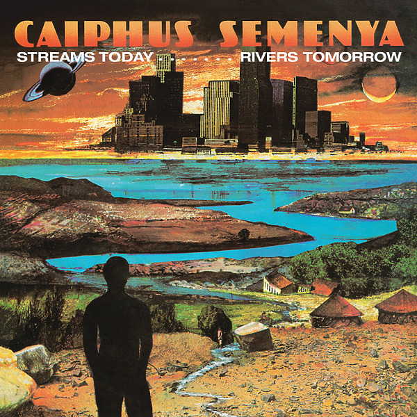 Caiphus Semenya - Streams Today… Rivers Tomorrow (2020 Reissue)