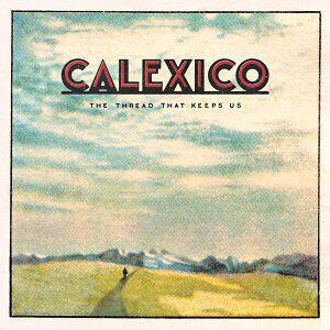 Calexico - The Thread That Keeps Us (LP)