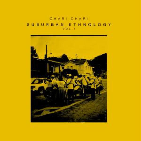"Chari Chari - Suburban Ethnology Vol 1 (140 gram vinyl 12"")"