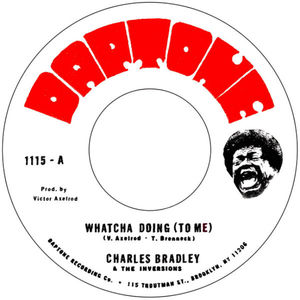 Charles Bradley feat. The Inversions - Whatcha Doing (To Me) / Strike Three