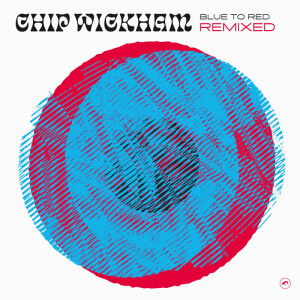 "Chip Wickham - Blue to Red Remixed (12"" Vinyl)"