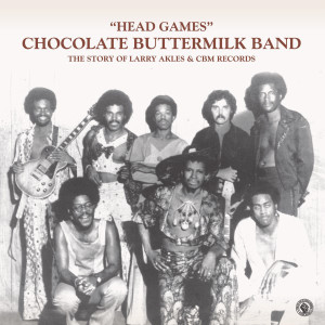 Chocolate Buttermilk Band - Head Games (The Story of Larry Akles & CBM Records