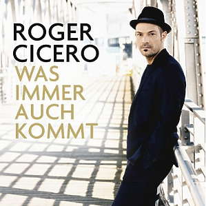 Cicero,Roger - Was Immer Auch Kommt