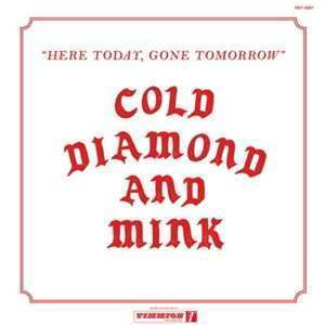Cold Diamond & Mink - Here Today, Gone Tomorrow (LP)