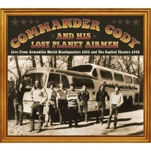 Commander Cody & His Lost Planet Airmen - From Armadillo world headquarters & The