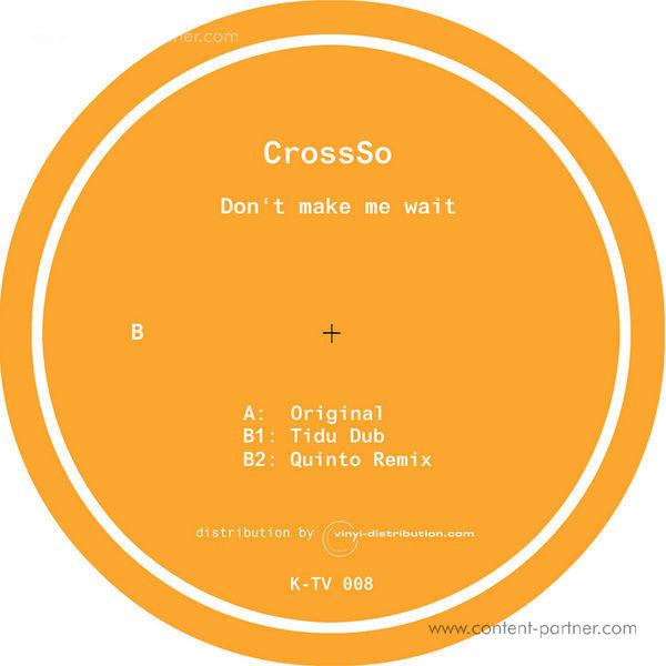 CrossSo - Don't Make Me Wait (Tidu & Quinto Rmxs) (Back)