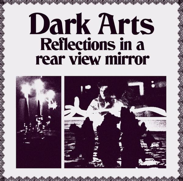 DARK ARTS - REFLECTIONS IN A REAR VIEW MIRROR