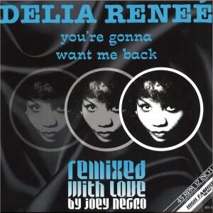 DELIA RENEÉ - YOU'RE GONNA WANT ME BACK (JOEY NEGRO REMIXES)