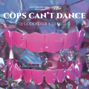 DJ GODFATHER X DJ MELL G - COPS CAN'T DANCE
