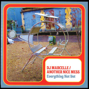 DJ Marcelle / Another Nice Mess - Everything Not Yet