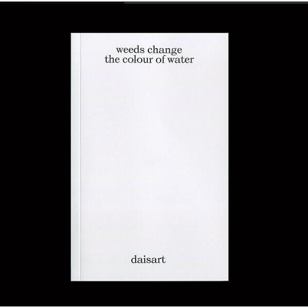 """Daisart - """"weeds change the colour of water""""... (Book)"""