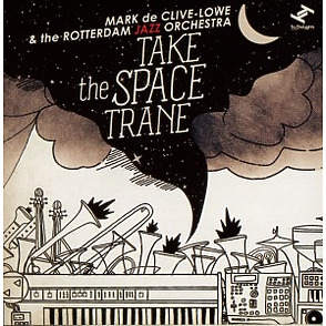 De Clive-Lowe,Mark & Rotterdam Jazz Orch - Take The Space Trane