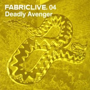 Deadly Avenger - Fabric Live 04