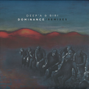 Deep'a & Biri - Dominance Remixes