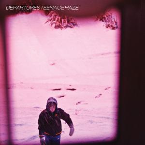 Departures - Teenage Haze