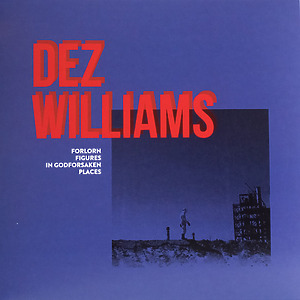 Dez Williams - Forlorn Figures In Godforsaken Places