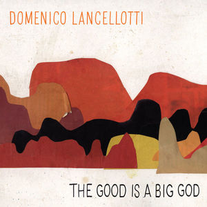 Domenico Lancellotti - The Good Is A Big God (LP)
