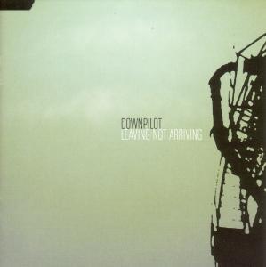 Downpilot - Leaving Not Arriving