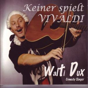 Dux,Walti - Keiner Spielt Vivaldi