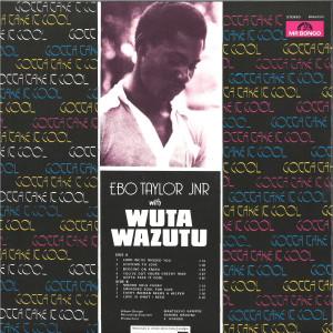 Ebo Taylor JNR / Wuta Wazutu - Gotta Take It Cool (Official Reissue 2019) (Back)