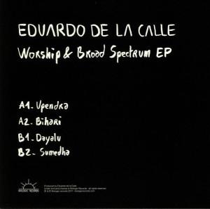 Eduardo De La Calle - Worship & Broad Spectrum Ep (Back)