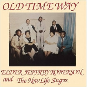 Elder Jeffrey Roberson, The New Life Singers - Old Time Way