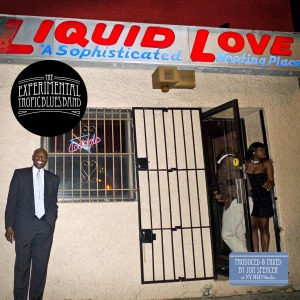 Experimental Tropic Blues Band,The - Liquid Love