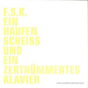 F.S.K. - Ein Haufen Scheiss und ein zertrümmertes Klavier