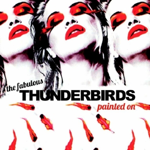 Fabulous Thunderbirds,The - Painted On