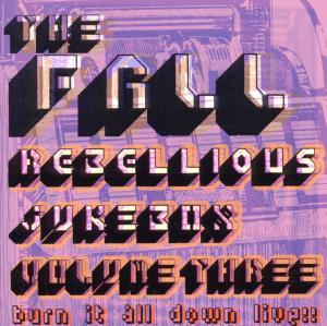 Fall,The - Rebellious Jukebox Volume Three