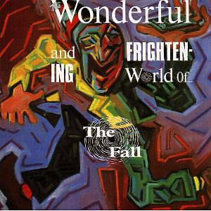 Fall,The - The Wonderful And Frigthening World of..