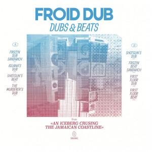 Froid Dub - DUBS & BEATS FROM AN ICEBERG CRUISING THE JAMAICAN
