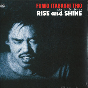 Fumio Itabashi Trio - Rise And Shine – Live At The Aketa's