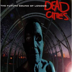 Future Sound Of London,The - Dead Cities