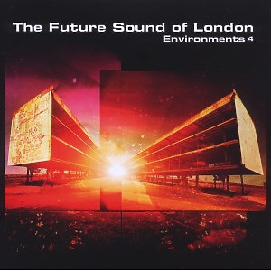 Future Sound Of London,The - Environments Vol.4