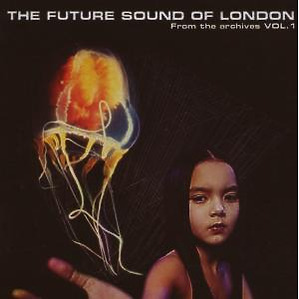 Future Sound Of London,The - From The Archives Vol.1