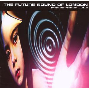 Future Sound Of London,The - From The Archives Vol.2
