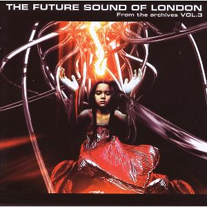 Future Sound Of London,The - From The Archives Vol.3