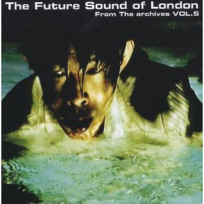 Future Sound Of London,The - From The Archives Vol.5