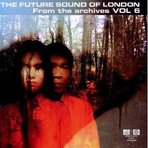 Future Sound Of London,The - From The Archives Vol.6