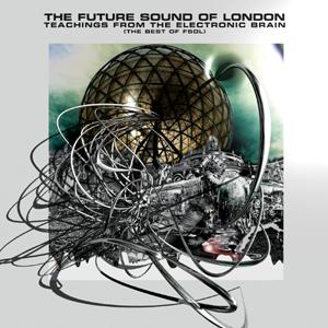 Future Sound Of London,The - Teachings From The Electronic Brain