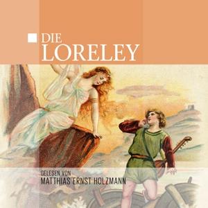 Gelesen Von Matthias Ernst Holzmann - Die Loreley