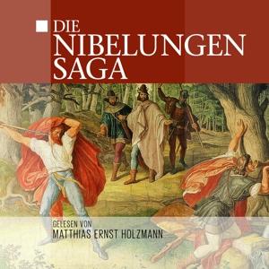 Gelesen Von Matthias Ernst Holzmann - Die Nibelungensaga