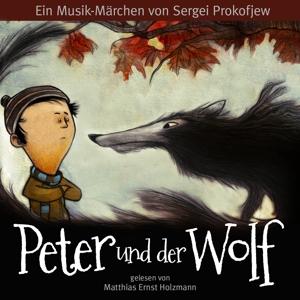 Gelesen Von Matthias Ernst Holzmann - Peter und der Wolf