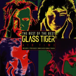 Glass Tiger - The Best Of The Best