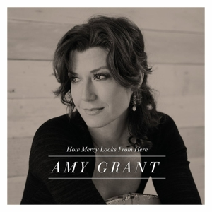 Grant,Amy - How Mercy Looks From Here