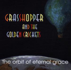 Grasshopper & The Golden Crickets - The Orbit Of Eternal Grace