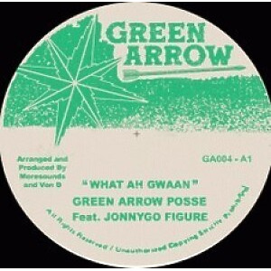Green Arrow Possee - What Ah Gwaan ft Jonnygo Figure / What Ah Dub