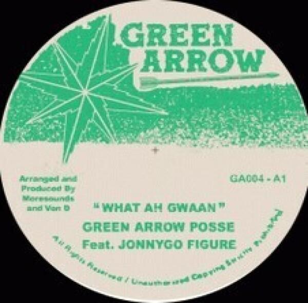 Green Arrow Possee - What Ah Gwaan ft Jonnygo Figure / What Ah Dub